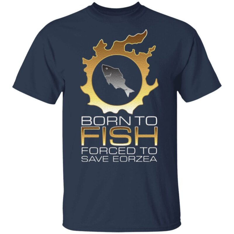 EDGY FSH Essential – Born To Fish Forced To Save Eorzea T Shirt