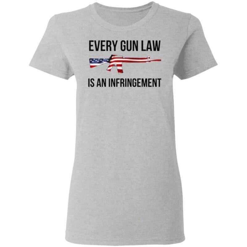 Every Gun Law Is An Infringement T Shirt