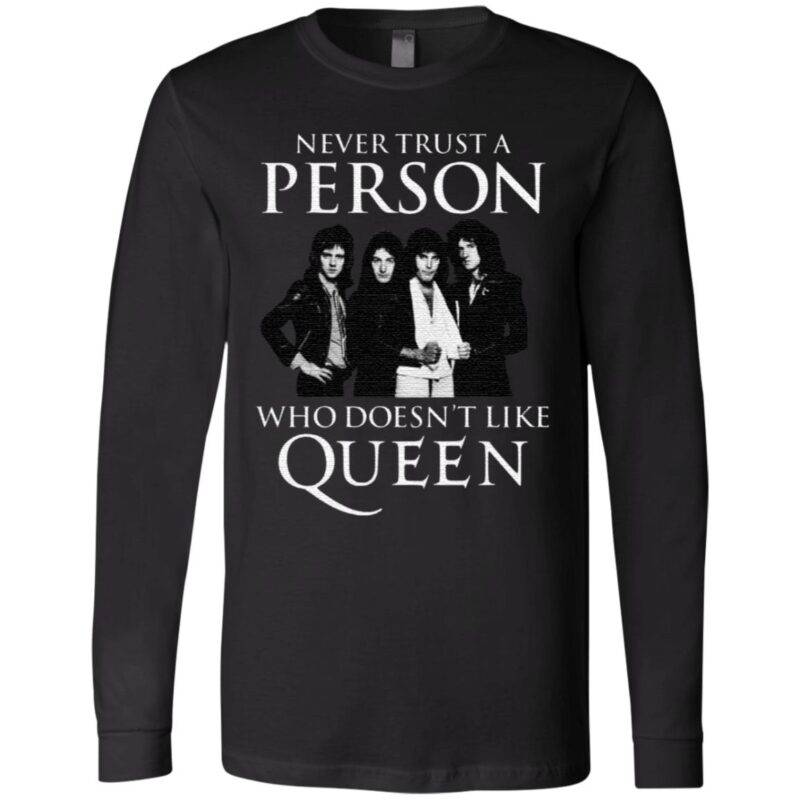 Never Trust A Person Who Does Not Like Queen T Shirt