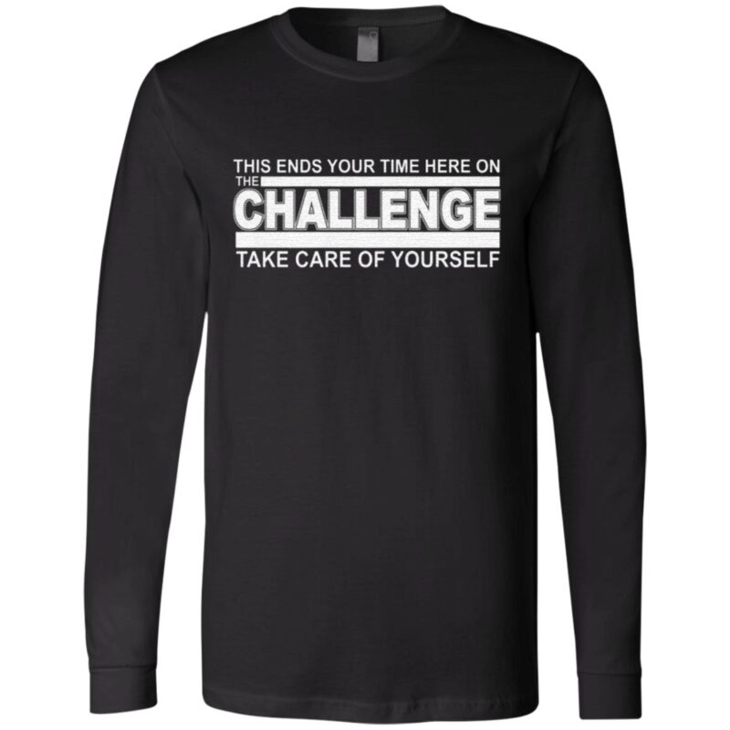 This Ends Your Time Here On The Challenge Take Care Of Yourself T-Shirt