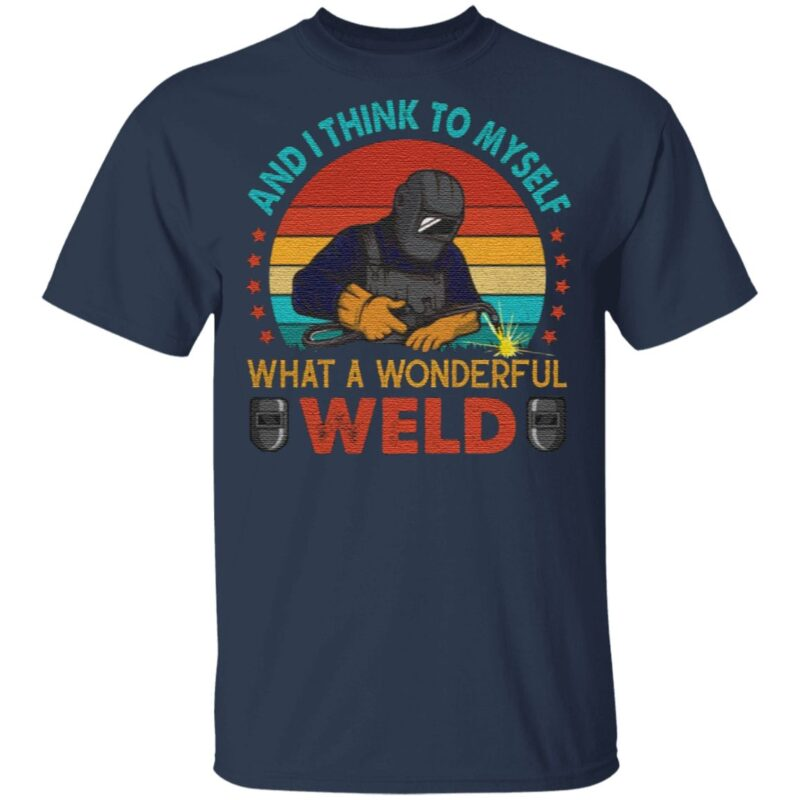 Vintage Welder And I Think To Myself What A Wonderful Weld T-shirt