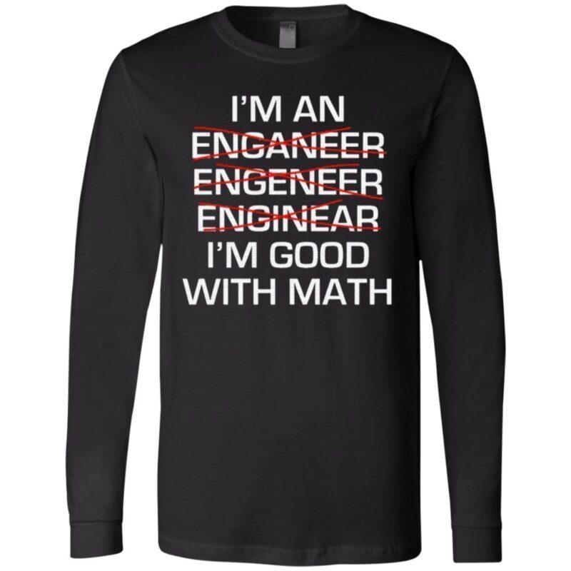 I Am An Enganeer Engeneer Enginear I'm Good With Math T Shirt