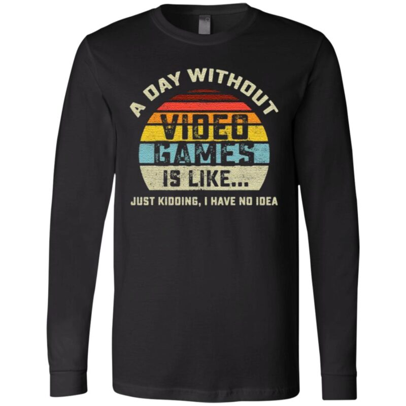 A Day Without Video Games is Like Gaming vintage T Shirt