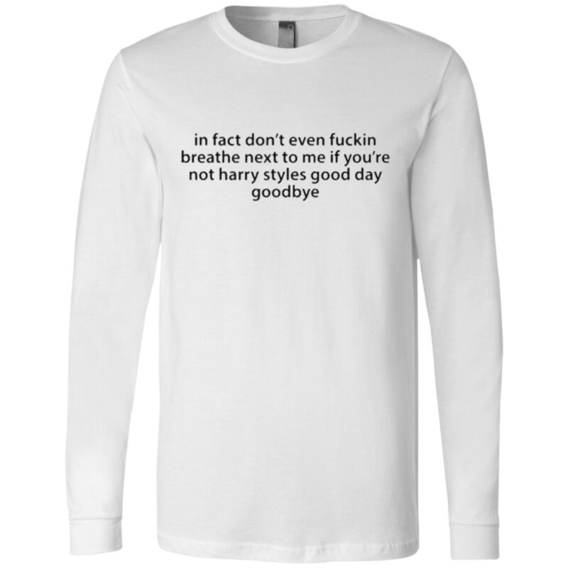 In Fact Don't Even Fuckin Breathe Next To Me If You're Not Harry Styles T Shirt