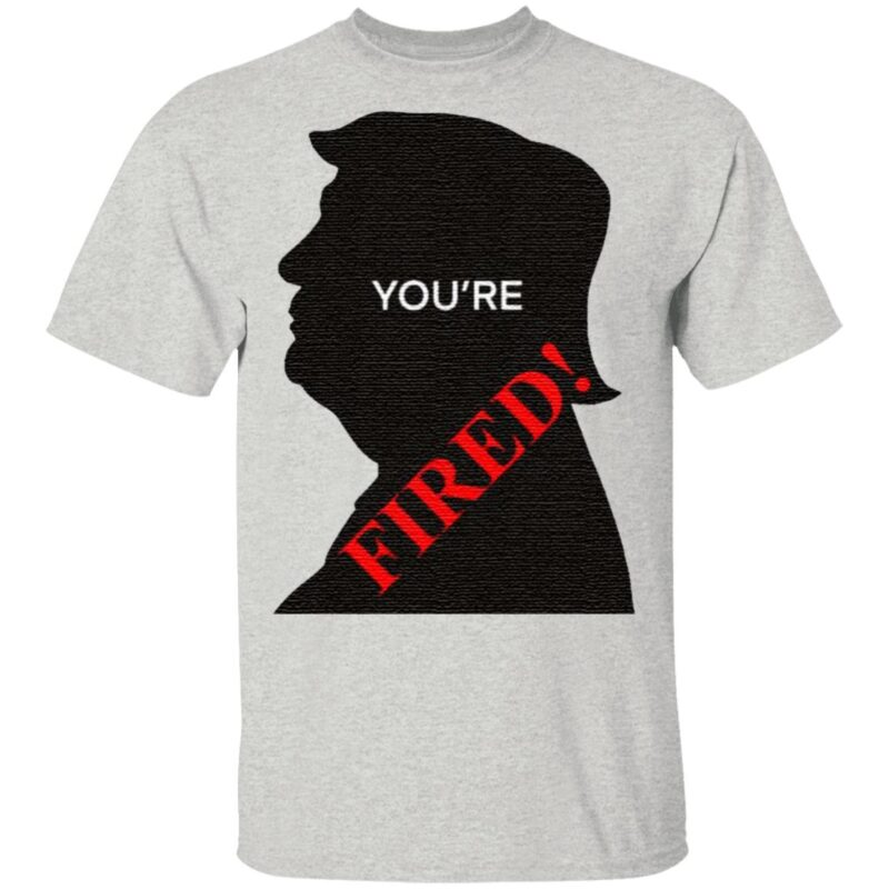 You're Fired Donald Trump Presidential Election T Shirt