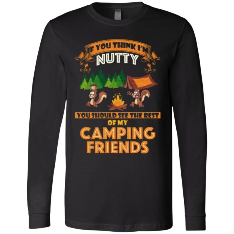 If you think i'm nutty you should see the rest of my camping friends t shirt