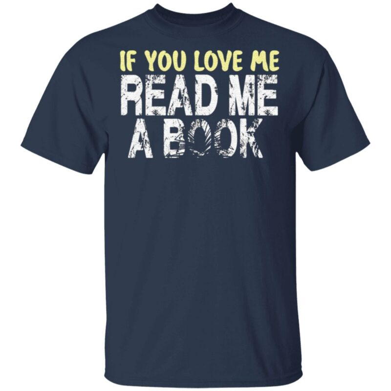 if you love me read me a book t shirt