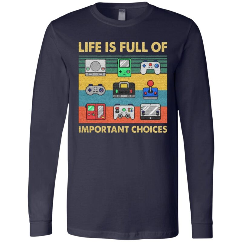 Life Is Full Of Important Choices T-Shirt