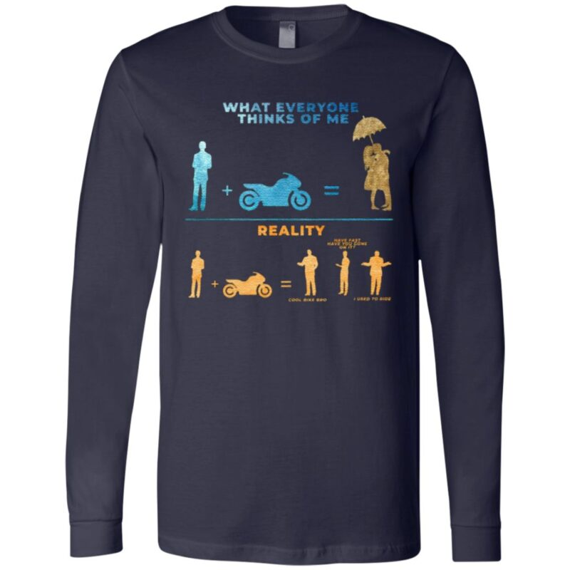 What Everyone Thinks of Me Reality Cool Bike Bro Sarcasm Biker T-Shirt
