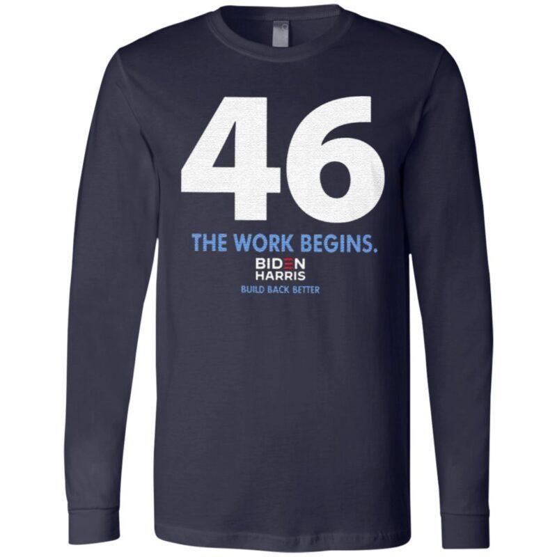 46 The Work Begins Biden Harris Build Back Better T Shirt