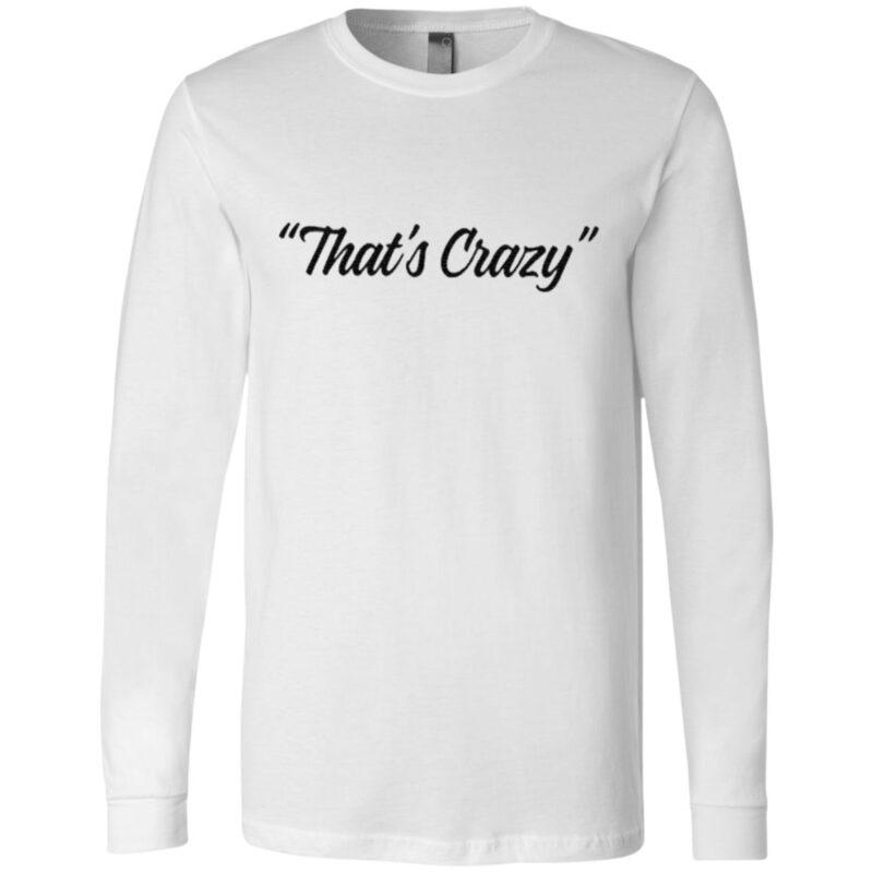 That's Crazy TShirt