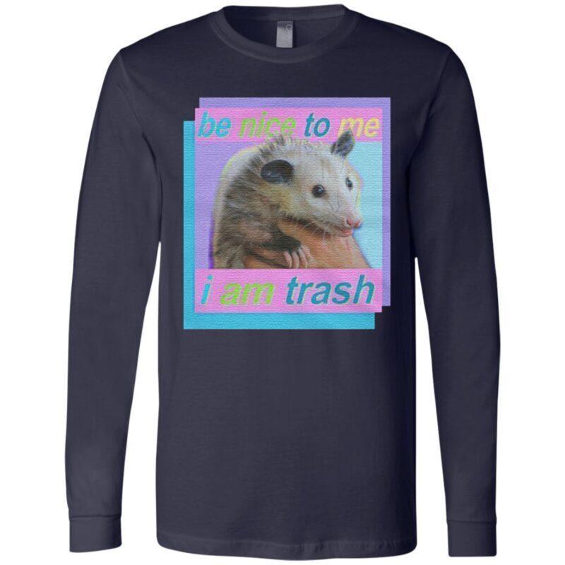 Be nice to me i am trash t shirt