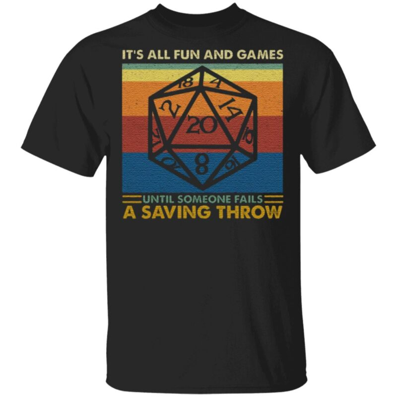 It's All Fun And Games Until Someone Fails A Saving Throw RPG Dungeons And Dragons T-Shirt