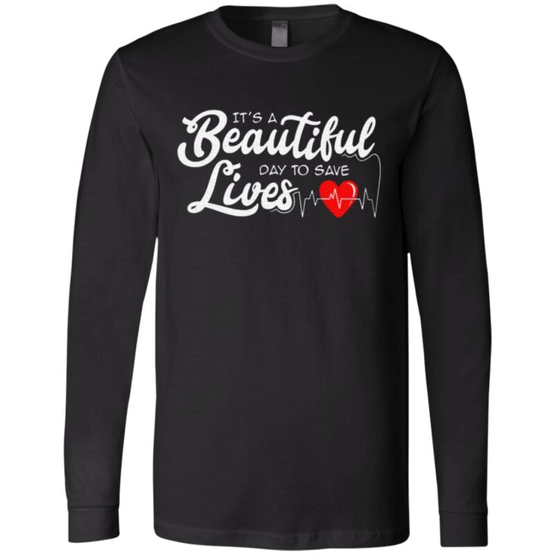 Its A Beautiful Day To Save Lives Nurse Great T Shirt