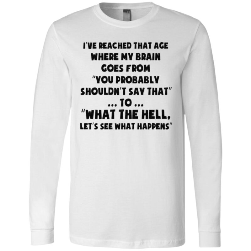 I've Reached That Age Where My Brain Goes From T Shirt