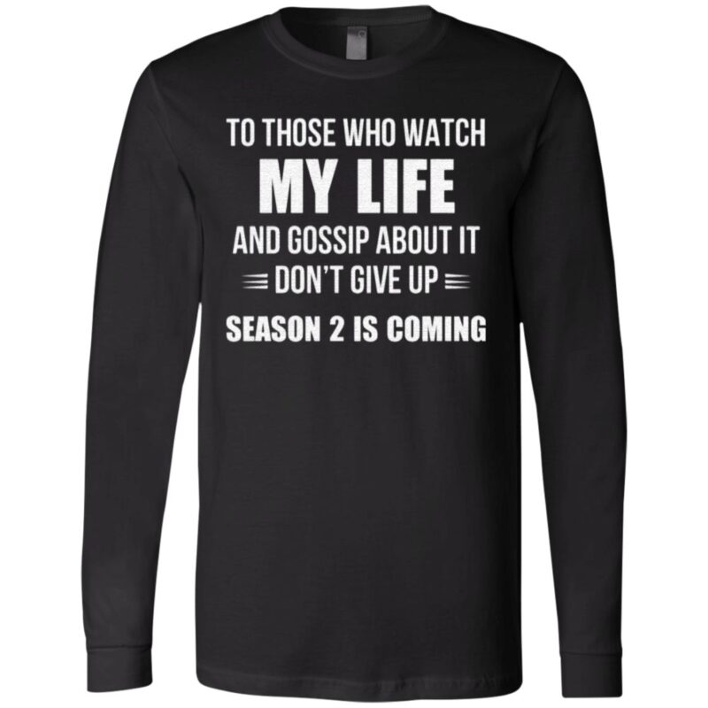 To Those Who Watch My Life And Gosship About It Don't Give Up Season 2 Is Coming T Shirt
