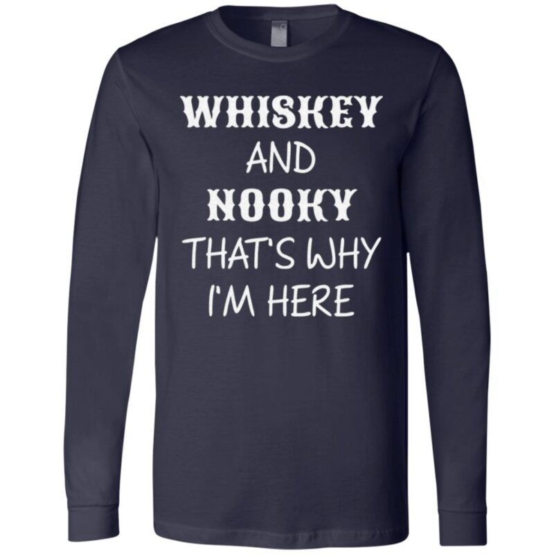 Whiskey And Nooky That's Why Im Here T Shirt