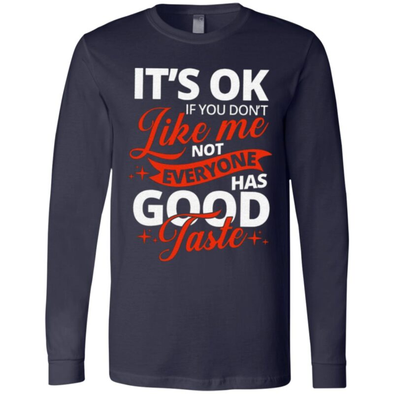 It's OK If You Don't Like Me Not Everyone Has Good Taste T Shirt