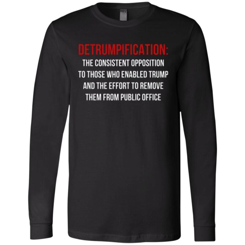 Detrumpification The Consistent Opposition To Those Who Enable Trump T Shirt