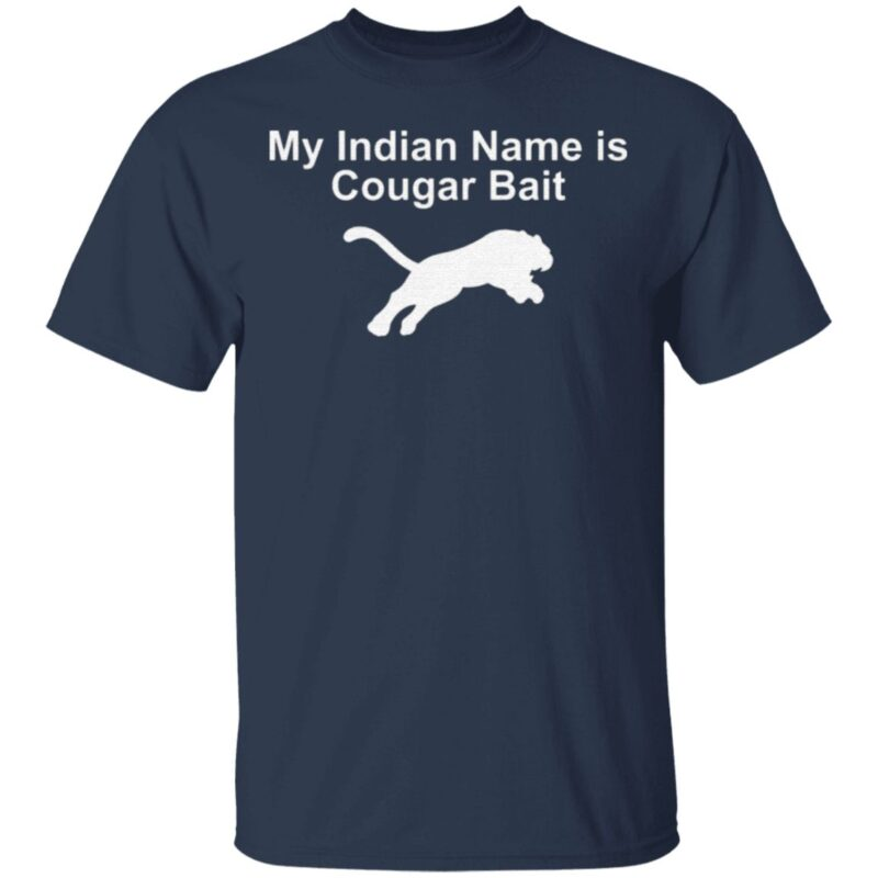 My Indian Name Is Cougar Bait T Shirt