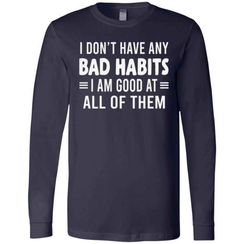 I Don't Have Any Bad Habits I Am Good At All Of Them TShirt