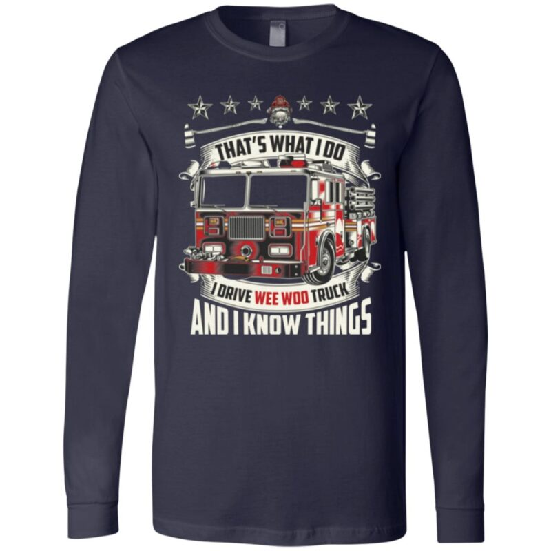 Firefighter That's What I Do I Drive Wee Woo Truck And I Know Things T-Shirt