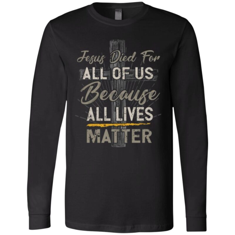 Jesus Died For All Of Us Because All Lives Matter T-Shirt