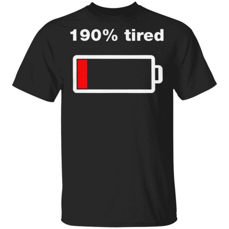190 Percent Tired T Shirt