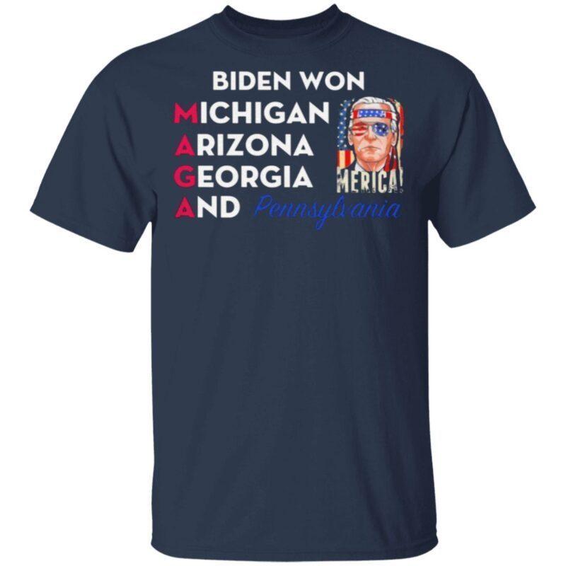 Biden Won Michigan Arizona Georgia And Pennsylvania Maga T Shirt