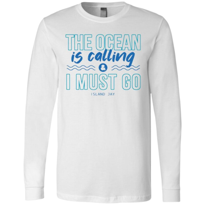 The Ocean Is Calling And I Must Go Island Jay T Shirt