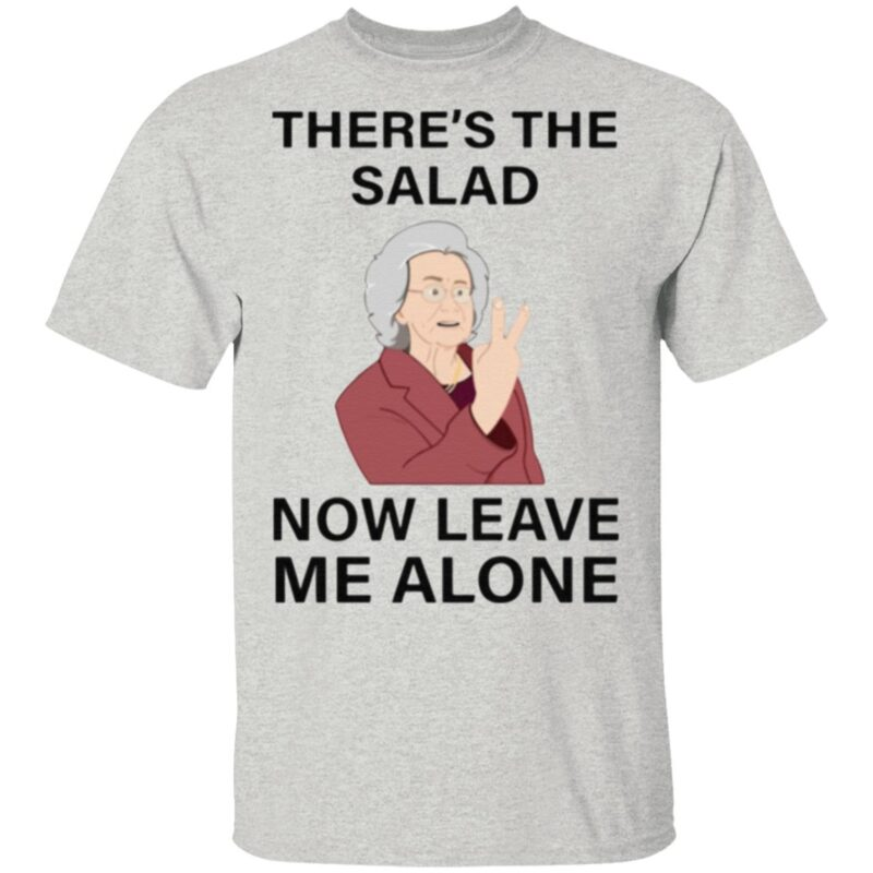 There's The Salad Now Leave Me Alone TShirt