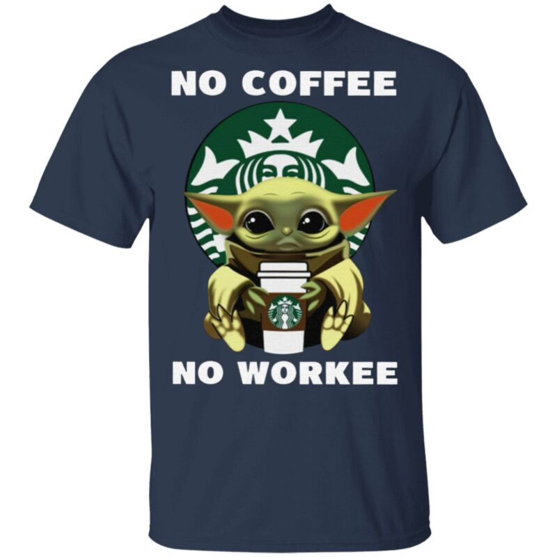 Baby Yoda Hug Starbucks No Coffee No Workee TShirt