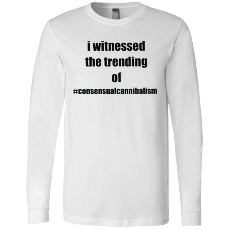 I Witnessed The Trending Of Consensual Cannibalism T Shirt