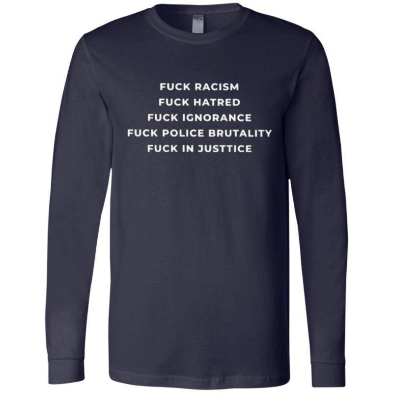 Fuck Racism Hatred Ignorance Police Brutality Fuck In Justice T Shirt