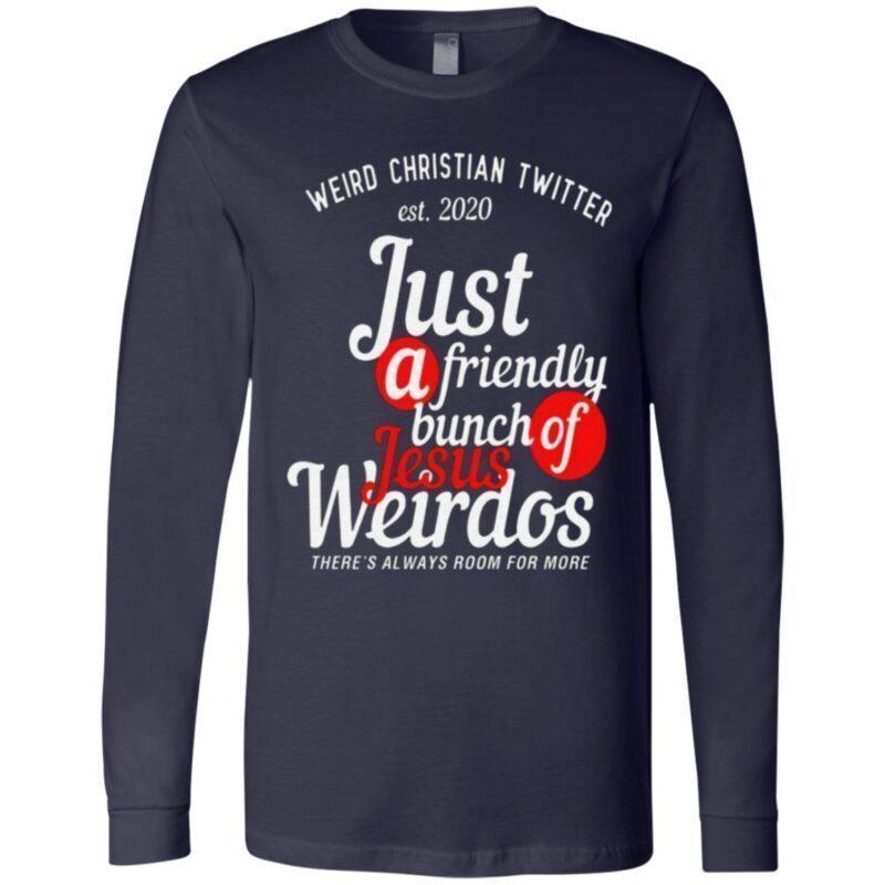 Weird Christian Twitter Est2020 Just A Friendly Bunch Of Jesus Weirdos T Shirt