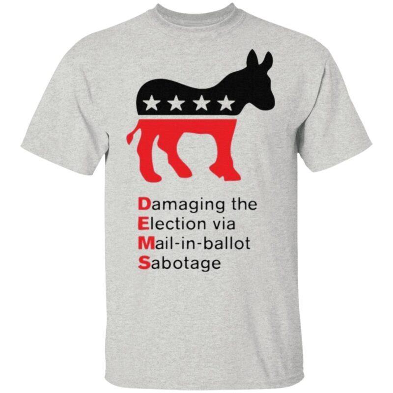 Damaging The Election Via Mail In Ballot Democrats Sabotaged T Shirt