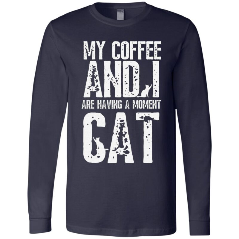 My Coffee And I Are Having A Moment Cat Funny T-Shirt