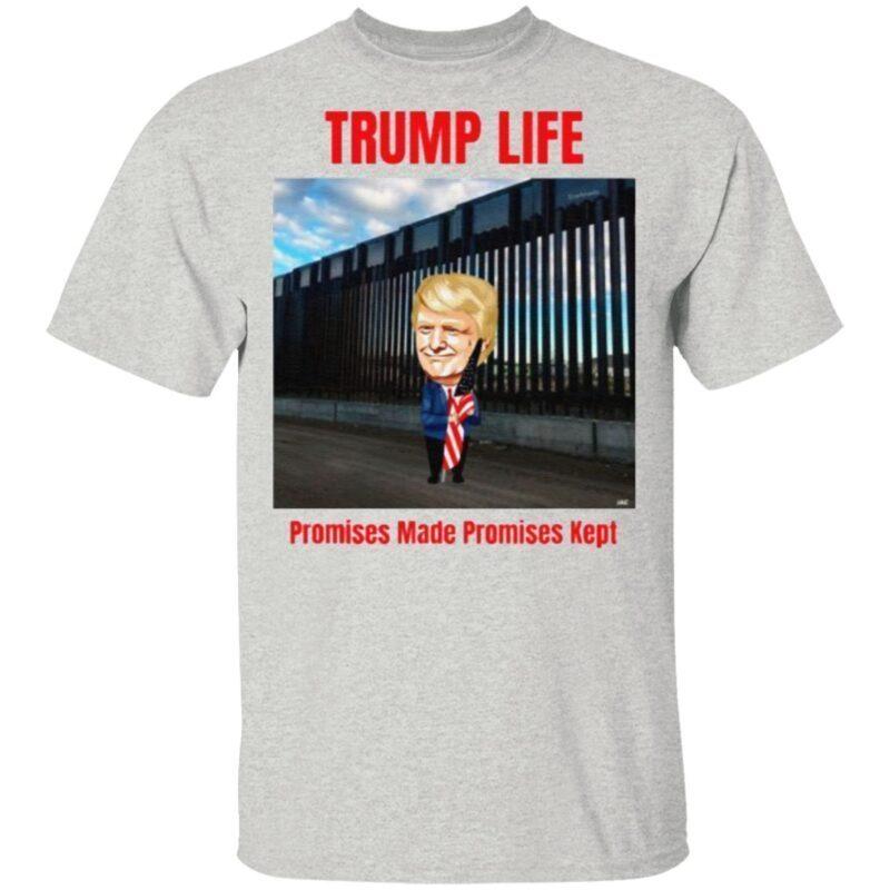 Trump life Promises Made Promises Kept TShirt