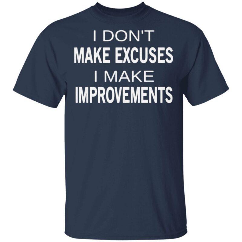 I don't make excuses I make improvements t shirt