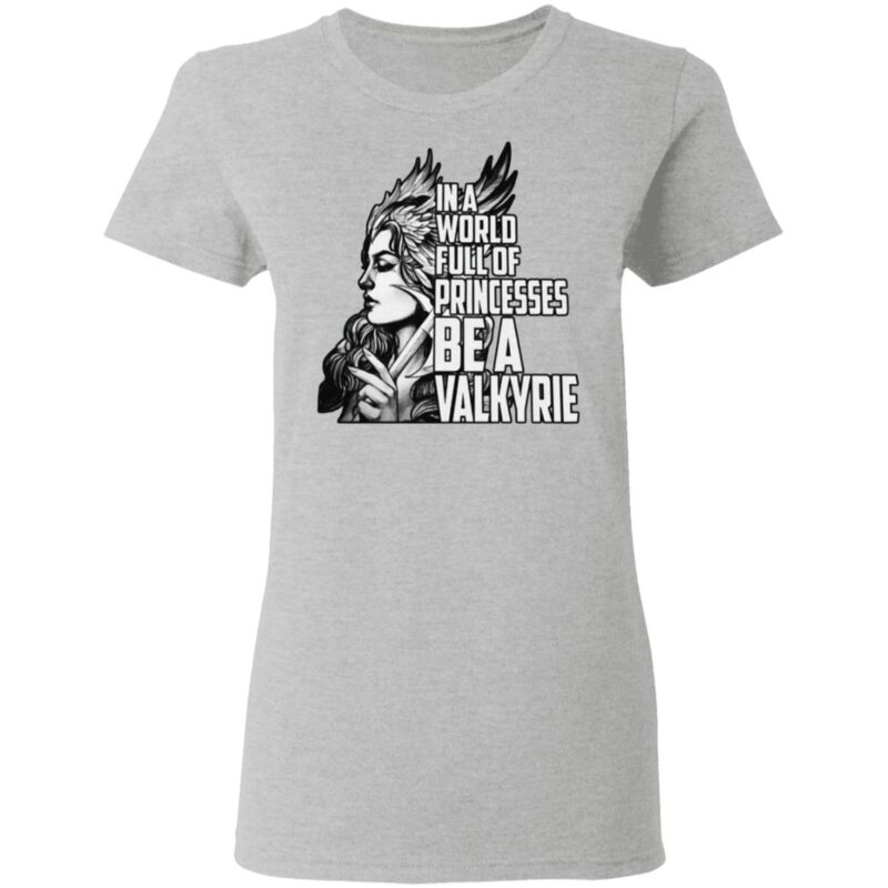 In A World Full Of Princesses Be A Valkyrie T Shirt