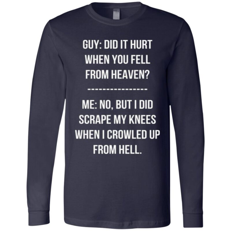 Guy Did It Hurt When You Fell From Heaven Crowled From Hell T Shirt