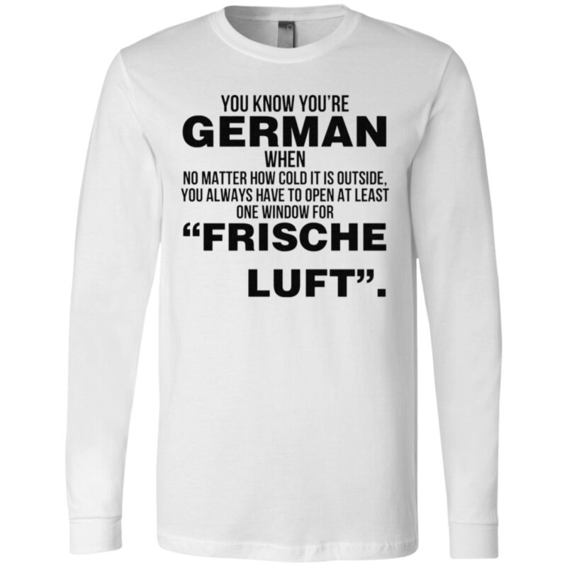 You Know Youre German When No Matter How Cold It Is Outside You Always Have To Open At Least One Window For Frische Luft T Shirt