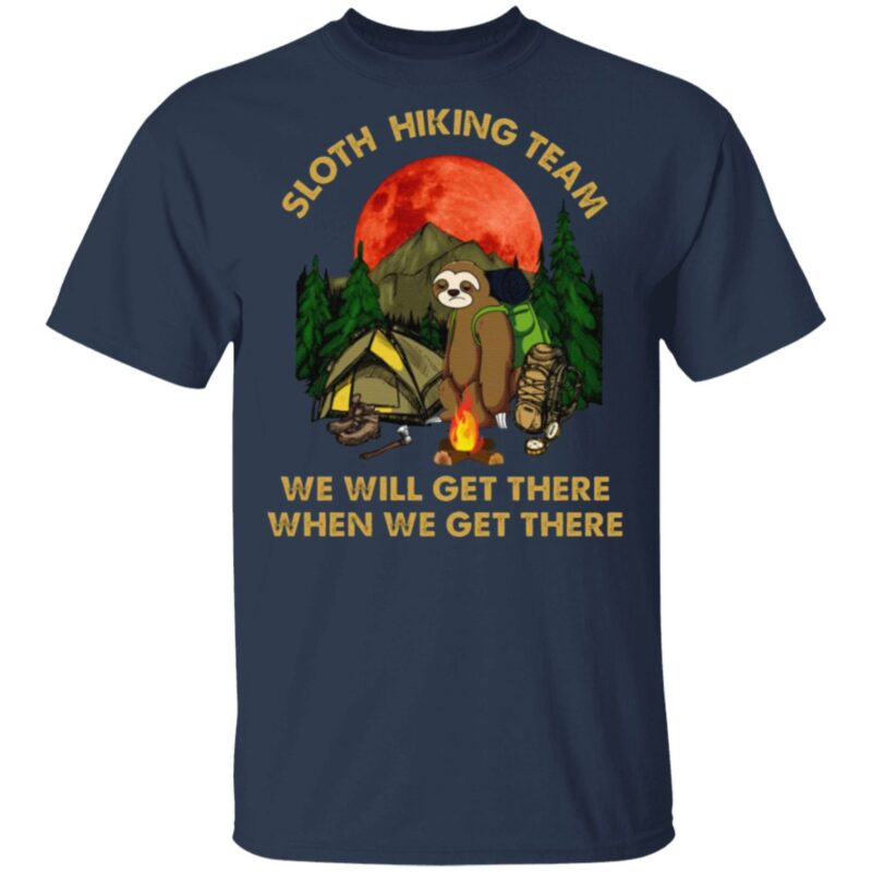 Sloth Hiking Team We Will Get There When We Get There T Shirt