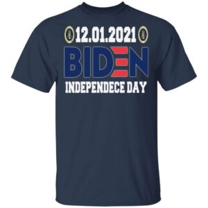 12 01 2021 Biden Independence Day Shirt