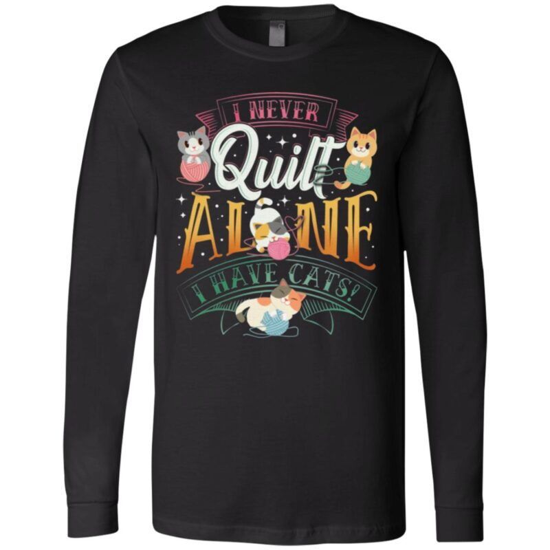 I Never Quilt Alone I Have Cats T-Shirt