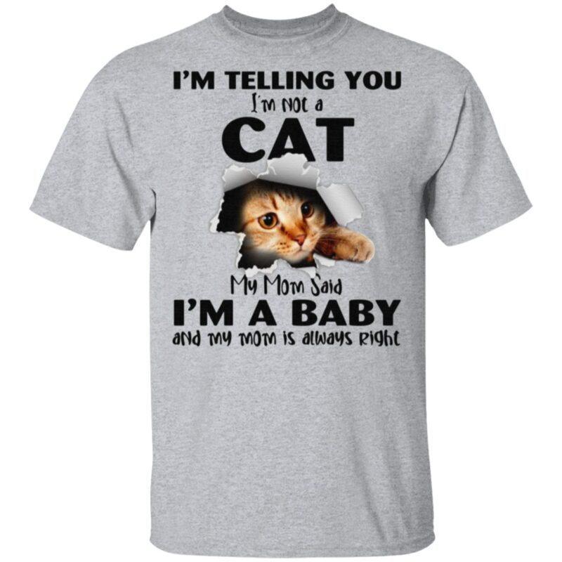I'm Telling You I'm Not A Cat My Mom Said I'm A Baby T-Shirt