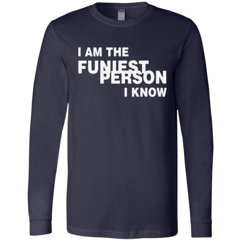 I Am The Funiest Person I Know T Shirt