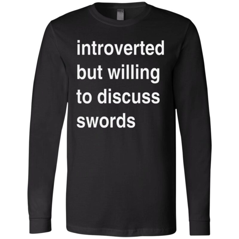 Introverted But Willing To Discuss Swords T Shirt