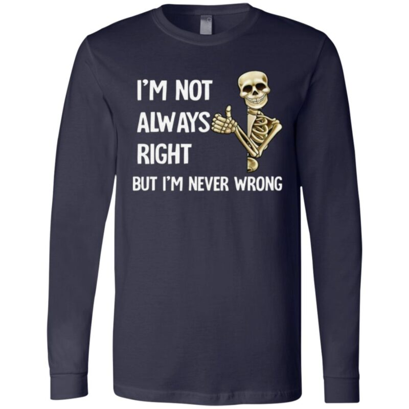 I'm Not Always Right But I'm Never Wrong Shirt