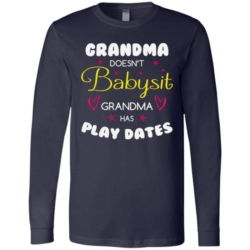 Grandma Doesn't Babysit Grandma Has Play Dates T Shirt